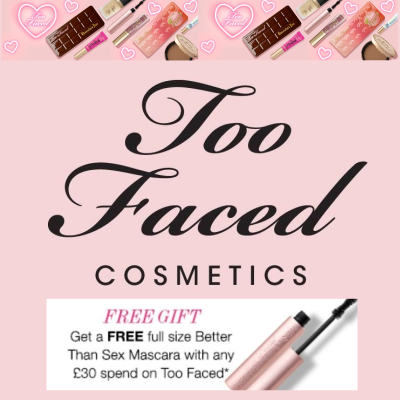 Spend £30 on Too Faced and receive a FREE Full Size Better than Sex Mascara worth £22